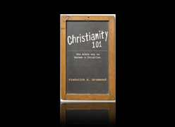 """Christianity 101"" by Frederick Drummond, Sr. - The Bible way to become a Christian."