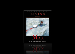 """Living to the Max"" by Frederick Drummond, Sr. - How to make the most out of every day."